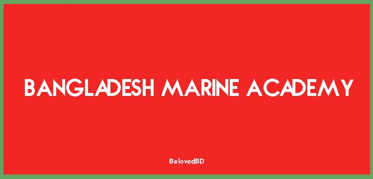 Bangladesh Marine Academy: History, Admission & Contacts