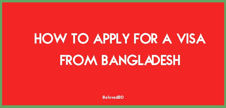 How to Apply for a Visa from Bangladesh