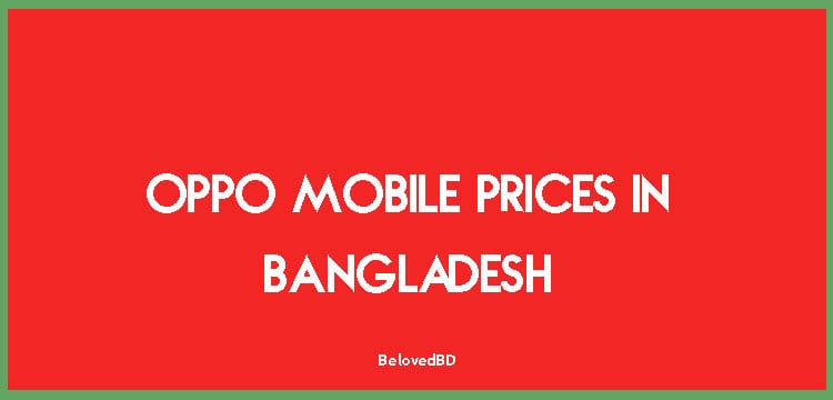 Oppo Mobile Prices in Bangladesh (all models)