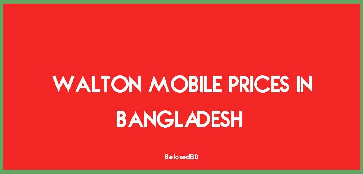 Walton Mobile Prices in Bangladesh (all models)